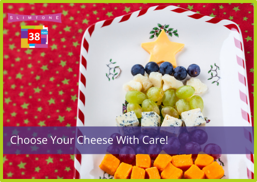 Choose Your Cheese With Care!