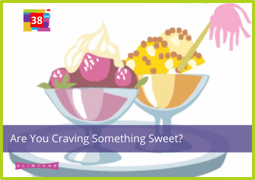 Are You Craving Something Sweet?