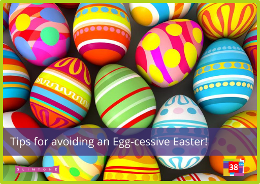 Tips for avoiding an Egg-cessive Easter!