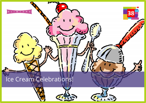 Ice Cream Celebrations!