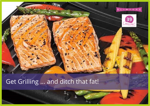 Get Grilling … and ditch that fat!